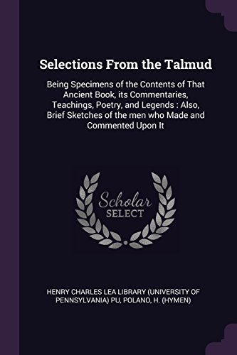 Selections From the Talmud: Being Specimens of the Contents of That Ancient Book, its Commentaries, Teachings, Poetry, and Legends : Also, Brief Sketches of the men who Made and Commented Upon It