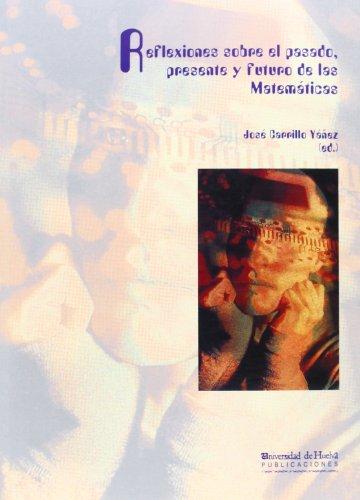 Descargar Libro Reflexiones Sobre El Pasado, Presente Y Futuro De Las Matemáticas José Carrillo Yáñez