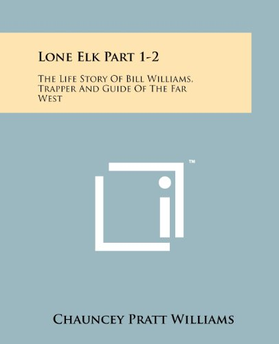 Lone Elk Part 1-2: The Life Story Of Bill Williams, Trapper And Guide Of The Far West ()