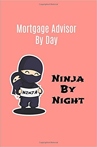 Mortgage Advisor by Day Ninja By Night: Mortgage Advisor ...