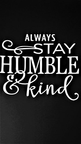 "Chase Grace Studio Always Stay Humble and Kind Inspirational Motivational Vinyl Decal Sticker|White|Cars Trucks Vans SUV Laptops Wall Art|5.5"" X 5""