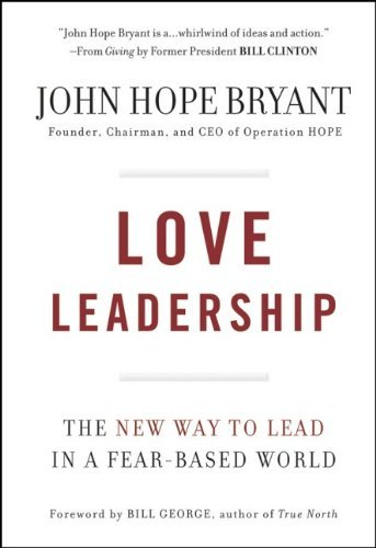 Love Leadership: The New Way to Lead in a Fear-Based World by John Hope Bryant (11-Sep-2009) Hardcover