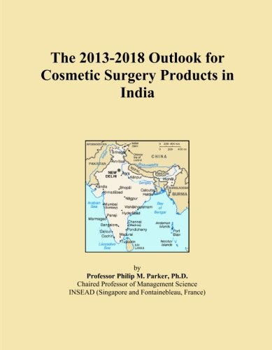 The 2013-2018 Outlook for Cosmetic Surgery Products in India