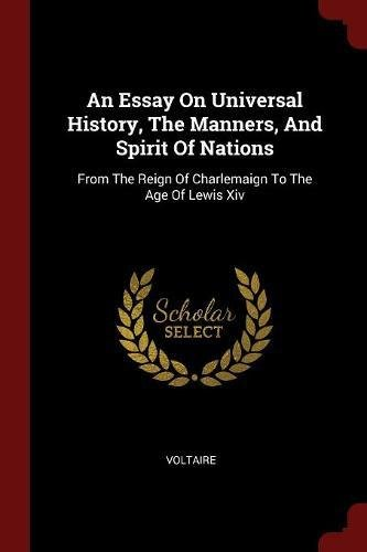 Download An Essay On Universal History, The Manners, And Spirit Of Nations: From The Reign Of Charlemaign To The Age Of Lewis Xiv pdf