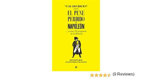 El pene perdido de napoleón: y otras 333 preguntas de la Historia ...