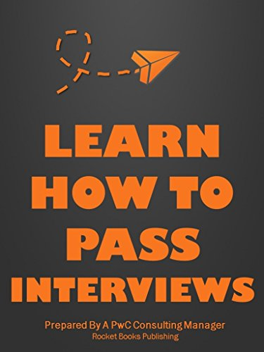Learn How To Pass Interviews: Interview Questions & Answers: How To Pass an Interview With PwC, McKinsey, and Other Multinationals (Behavioural Interview Questions And Answers For Managers)