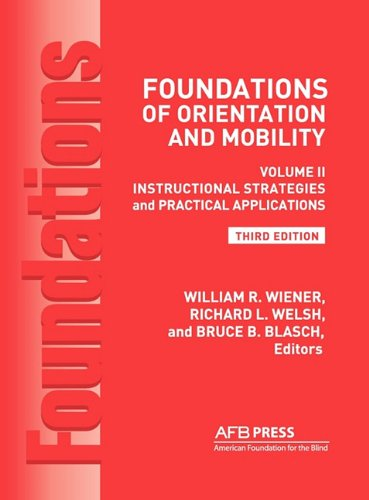 Foundations of Orientation and Mobility: Instructional Strategies and Practical Applications Vol.2