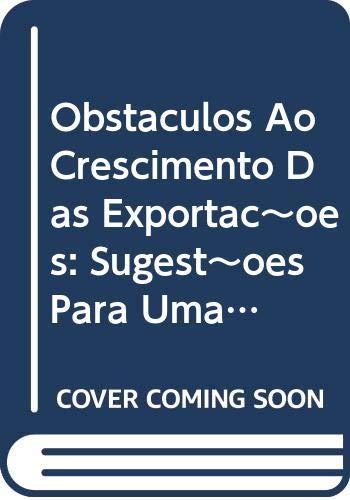 Obstaculos Ao Crescimento Das Exportac~oes: Sugest~oes Para Uma Politica Comercial (Colec~ao Economia E Diplomacia) (Portuguese Edition)