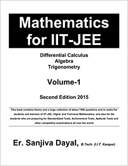 Mathematics for IIT-JEE: Differential Calculus, Algebra, Trigonometry (Volume 1) by Er. Sanjiva Dayal (2015-01-27)