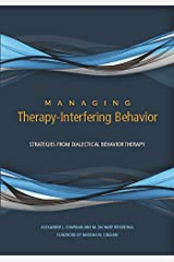 Managing Therapy-Interfering Behavior: Strategies From Dialectical Behavior Therapy Kindle Edition