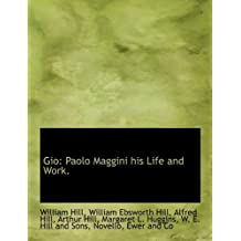 Gio: Paolo Maggini his Life and Work. by William Hill (2010-04-06)