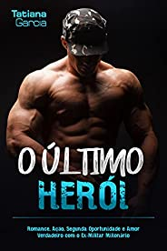 O Último Herói: Romance, Ação, Segunda Oportunidade e Amor Verdadeiro com o Ex-Militar Milionário