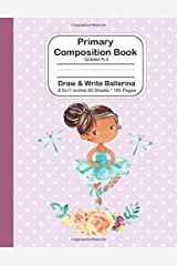 Primary Composition Book: Grades K-2 Draw and Write Ballerina - 8.5x11 -  80 Sheets/160 Pages: Dotted Mid Line Ruled 5/8-in  Purple Notebook Journal For Girls Paperback