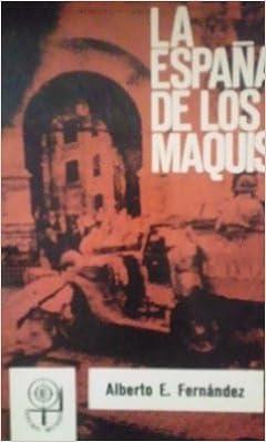 LA ESPAÑA DE LOS MAQUIS (México, 1971): Amazon.es: Alberto E. Fernández: Libros