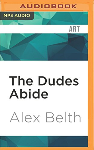 The Dudes Abide: The Coen Brothers and the Making of The Big - Coen Oliver
