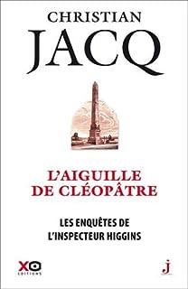 L'aiguille de Cléopâtre : Les enquêtes de l'inspecteur Higgins, Jacq, Christian