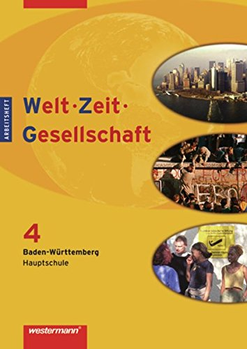Welt - Zeit - Gesellschaft. Ausgabe für Hauptschulen in Baden-Württemberg: Welt - Zeit - Gesellschaft Ausgabe 2004 für Hauptschulen in Baden-Württemberg: Arbeitsheft 4