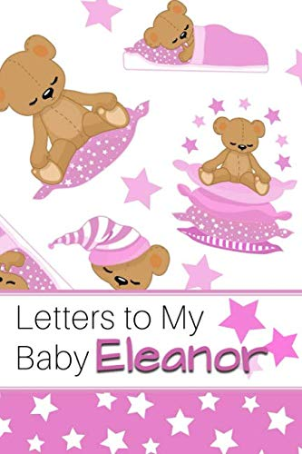 (Letters to My Baby Eleanor: Personalized Journal for New Mommies with Baby Girl's Name)