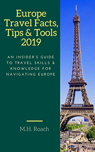 (Europe Travel Facts, Tips and Tools 2019: An Insider's Guide to Travel Skills and Knowledge for Navigating Europe)