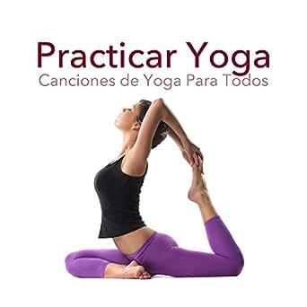 Practicar Yoga - Canciones de Yoga Para Todos, Sonidos de la ...