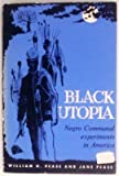 Black Utopia : Negro Communal Experiments in America, Pease, William H. and Pease, Jane H., 0870200666
