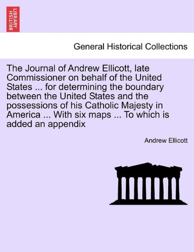 Download The Journal of Andrew Ellicott, late Commissioner on behalf of the United States ... for determining the boundary between the United States and the ... six maps ... To which is added an appendix PDF