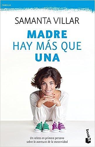 Madre hay más que una: Un relato en primera persona sobre la aventura de la maternidad Prácticos: Amazon.es: Samanta Villar: Libros