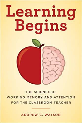 Book Learning Begins: The Science of Working Memory and Attention for the Classroom Teacher