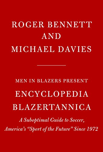 Men in Blazers Present Encyclopedia Blazertannica: A Suboptimal Guide to Soccer, America's