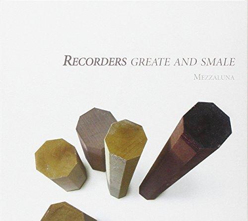 Recorders Greate & Smale by Mezzaluna (2010-05-11)