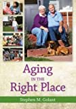 [(Aging in the Right Place)] [Author: Stephen M. Golant] published on (April, 2015)
