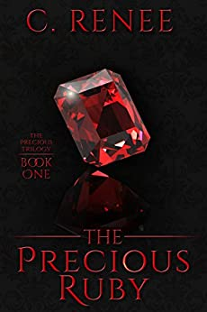 The Precious Ruby (The Precious Trilogy Book 1) by [Renee, C]
