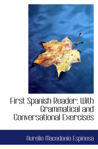 First Spanish Reader: With Grammatical and Conversational Exercises