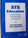 STS Education : International Perspectives on Reform, Glen S. Aikenhead, Joan Solomon, 0807733652