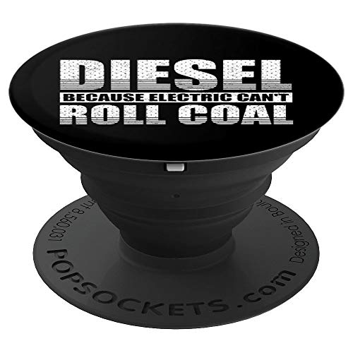 Diesel Because Electric Can't Roll Coal Truck Funny Gift - PopSockets Grip and Stand for Phones and Tablets
