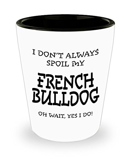Gifts for French Bulldog Lovers for Women Men Dad Mom - Mothers Day Gift for Dog Lover - French Bulldog Shot Glass - Funny Gift for Dog Owners