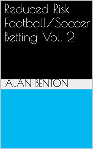 Reduced Risk Football/Soccer Betting Vol. 2: Boosting Your Chances With - Reduced Risk
