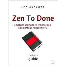 Zen To Done (ZenHabits Guide) (Italian Edition)