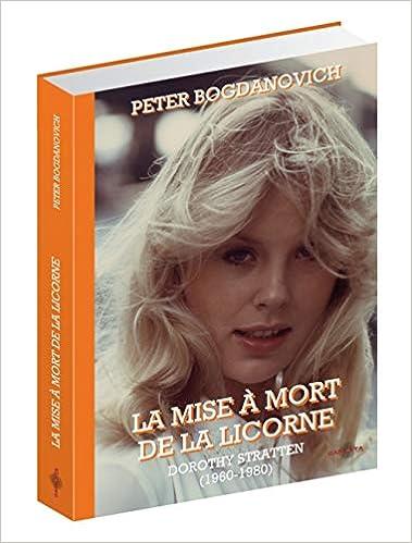 La Mise à Mort de la Licorne - Dorothy Stratten 1960-1980