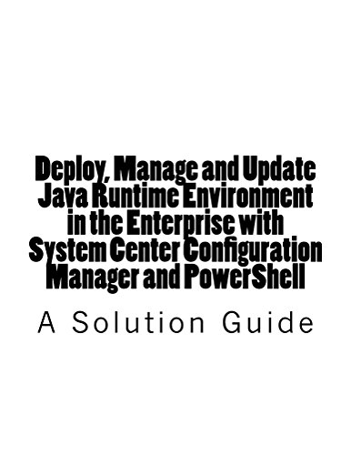 Download Deploy, Manage and Update Java Runtime Environment in the Enterprise with System Center Configuration Manager and PowerShell: A Solution Guide Pdf