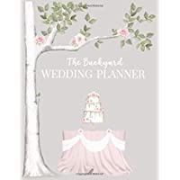 The Backyard Wedding Planner: Worksheets, Checklists and Tools to Plan The Perfect Wedding at Home