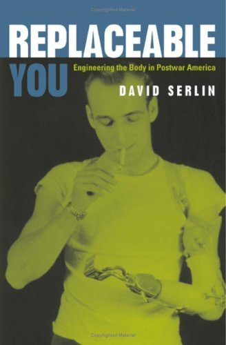 Replaceable You: Engineering the Body in Postwar America 1st edition by Serlin, David published by University Of Chicago Press Hardcover ebook