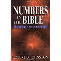 Numbers in the Bible : God's Unique Design in Biblical Numbers: God's Design in Biblical Numerology