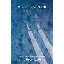 A Poet's Siddur: Friday Evening: Liturgy Through the Eyes of Poets