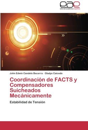 Coordinacion de FACTS y Compensadores Suicheados Mecanicamente: Estabilidad de Tension (Spanish Edition) [John Edwin Candelo Becerra - Gladys Caicedo] (Tapa Blanda)
