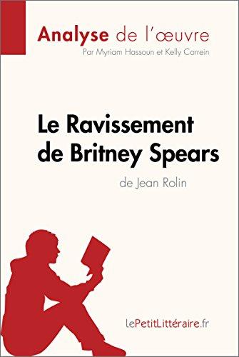 Le Ravissement de Britney Spears de Jean Rolin (Analyse de l'œuvre): Comprendre la littérature avec lePetitLittéraire.fr (Fiche de lecture) (French Edition)