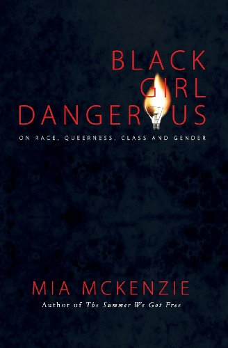 (Black Girl Dangerous on Race, Queerness, Class and Gender)