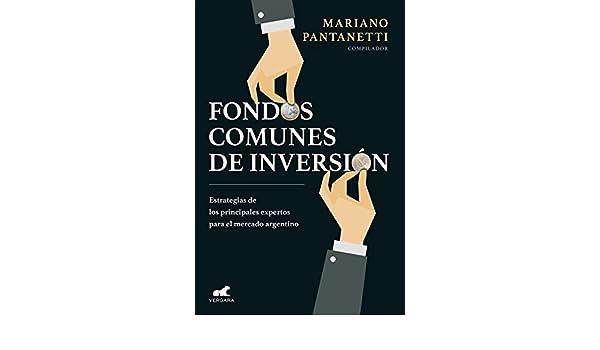 Amazon.com: Fondos comunes de inversión: Estrategias de los principales expertos para el mercado argentino (Spanish Edition) eBook: Mariano Pantanetti: ...