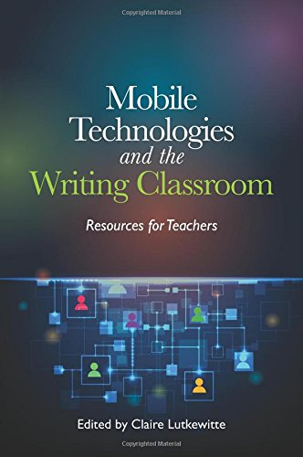 Mobile Technologies and the Writing Classroom: Resources for Teachers