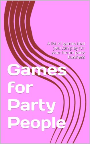 Games for Party People: A list of games that you can play for your home party business